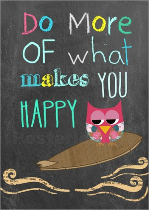 poster-do-more-of-what-makes-you-happy-384452
